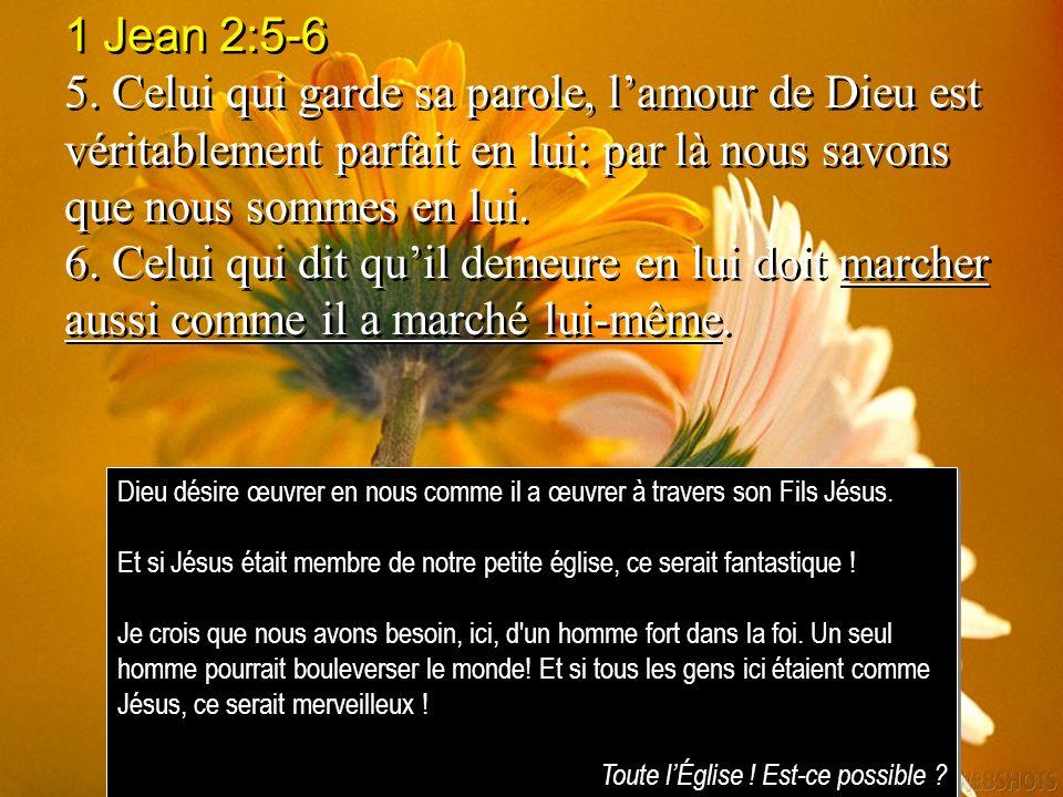 1 Jean 2:5-6 5. Celui qui garde sa parole, lamour de Dieu est véritablement parfait en lui: par là nous savons que nous sommes en lui. 6. Celui qui di