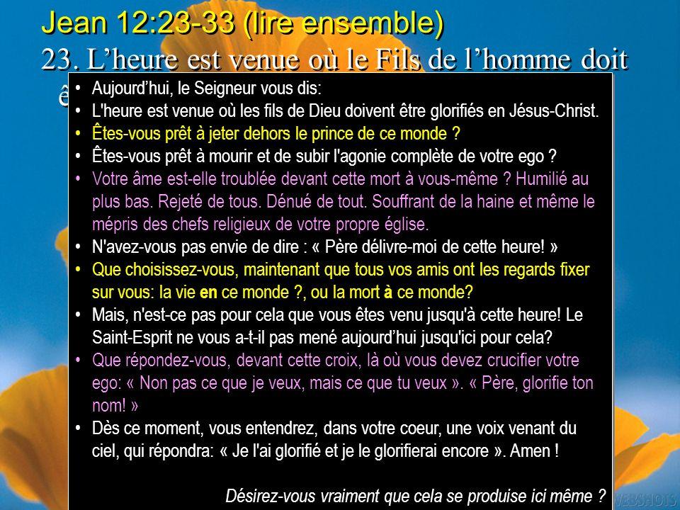 Jean 12:23-33 (lire ensemble) 23. Lheure est venue où le Fils de lhomme doit être glorifié. Jean 12:23-33 (lire ensemble) 23. Lheure est venue où le F