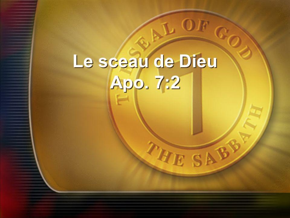 Le sceau de Dieu Apo. 7:2 Le sceau de Dieu Apo. 7:2