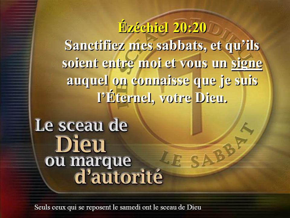 Ézéchiel 20:20 Sanctifiez mes sabbats, et quils soient entre moi et vous un signe auquel on connaisse que je suis lÉternel, votre Dieu. Seuls ceux qui