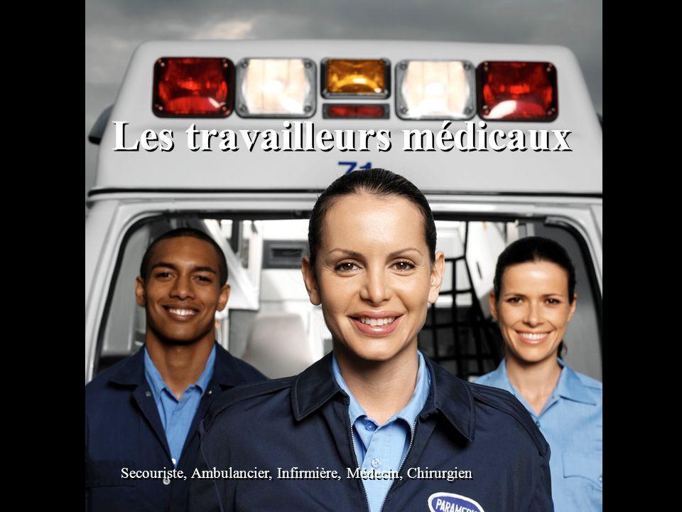 Les travailleurs médicaux Secouriste, Ambulancier, Infirmière, Médecin, Chirurgien