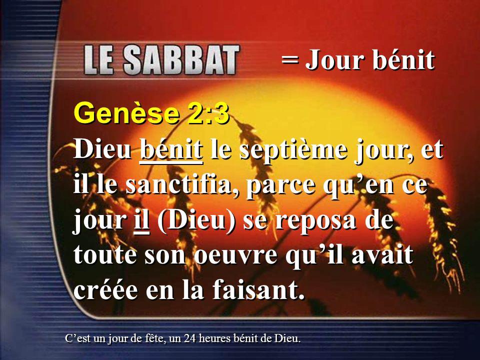= Jour bénit Genèse 2:3 Dieu bénit le septième jour, et il le sanctifia, parce quen ce jour il (Dieu) se reposa de toute son oeuvre quil avait créée e