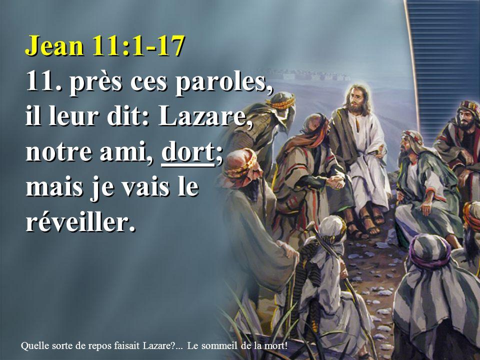 Jean 11:1-17 11. près ces paroles, il leur dit: Lazare, notre ami, dort; mais je vais le réveiller. Quelle sorte de repos faisait Lazare?... Le sommei