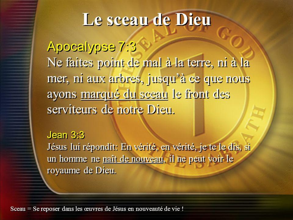 Le sceau de Dieu Apocalypse 7:3 Ne faites point de mal à la terre, ni à la mer, ni aux arbres, jusquà ce que nous ayons marqué du sceau le front des s