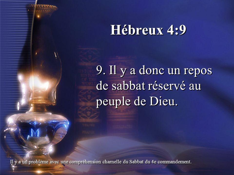 Hébreux 4:9 9. Il y a donc un repos de sabbat réservé au peuple de Dieu. Il y a un problème avec une compréhension charnelle du Sabbat du 4e commandem