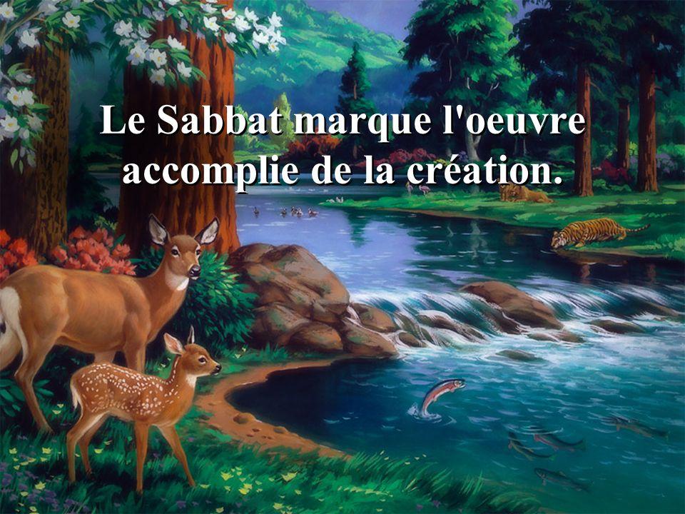 Le Sabbat marque l'oeuvre accomplie de la création.