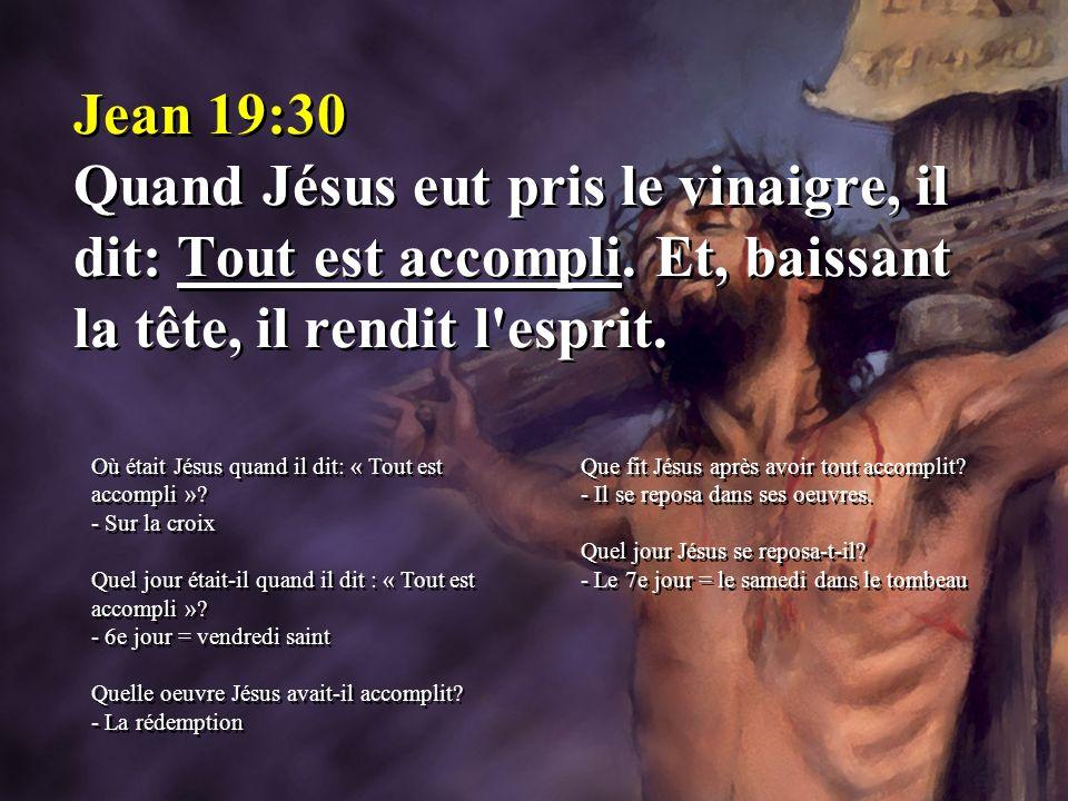 Jean 19:30 Quand Jésus eut pris le vinaigre, il dit: Tout est accompli. Et, baissant la tête, il rendit l'esprit. Où était Jésus quand il dit: « Tout