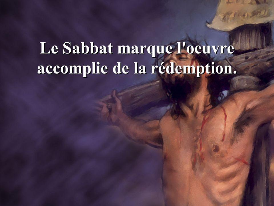 Le Sabbat marque l'oeuvre accomplie de la rédemption.