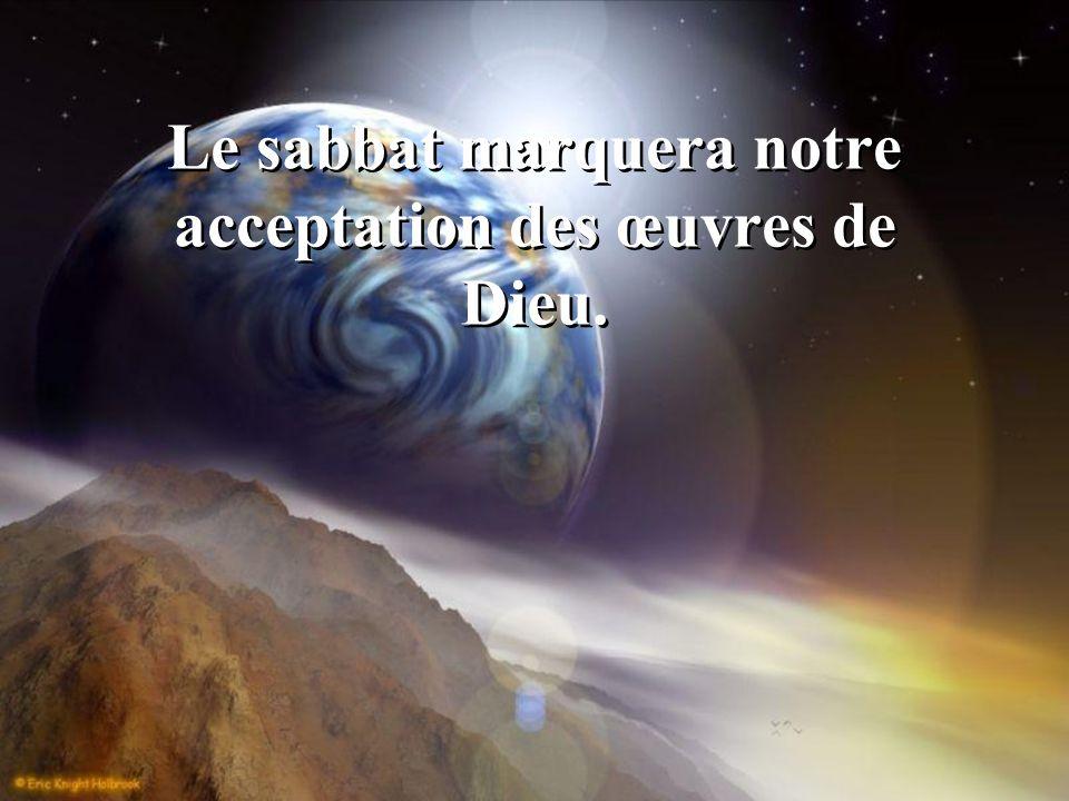 Le sabbat marquera notre acceptation des œuvres de Dieu.