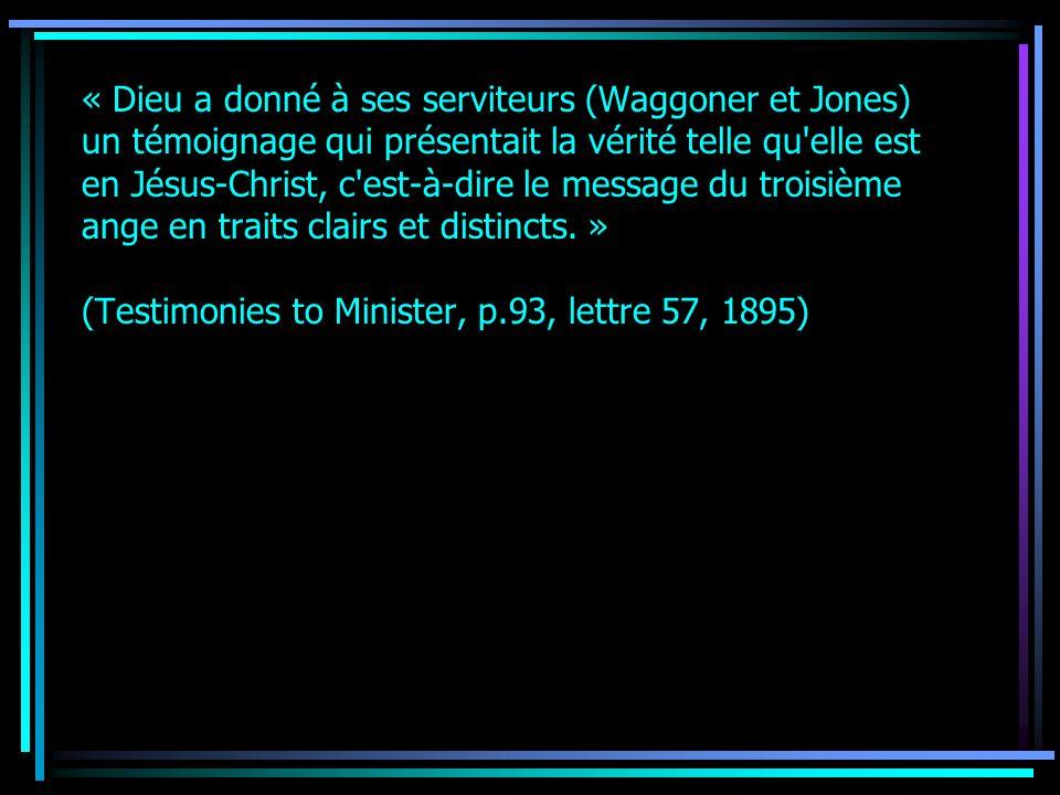 « Dieu a donné à ses serviteurs (Waggoner et Jones) un témoignage qui présentait la vérité telle qu'elle est en Jésus-Christ, c'est-à-dire le message