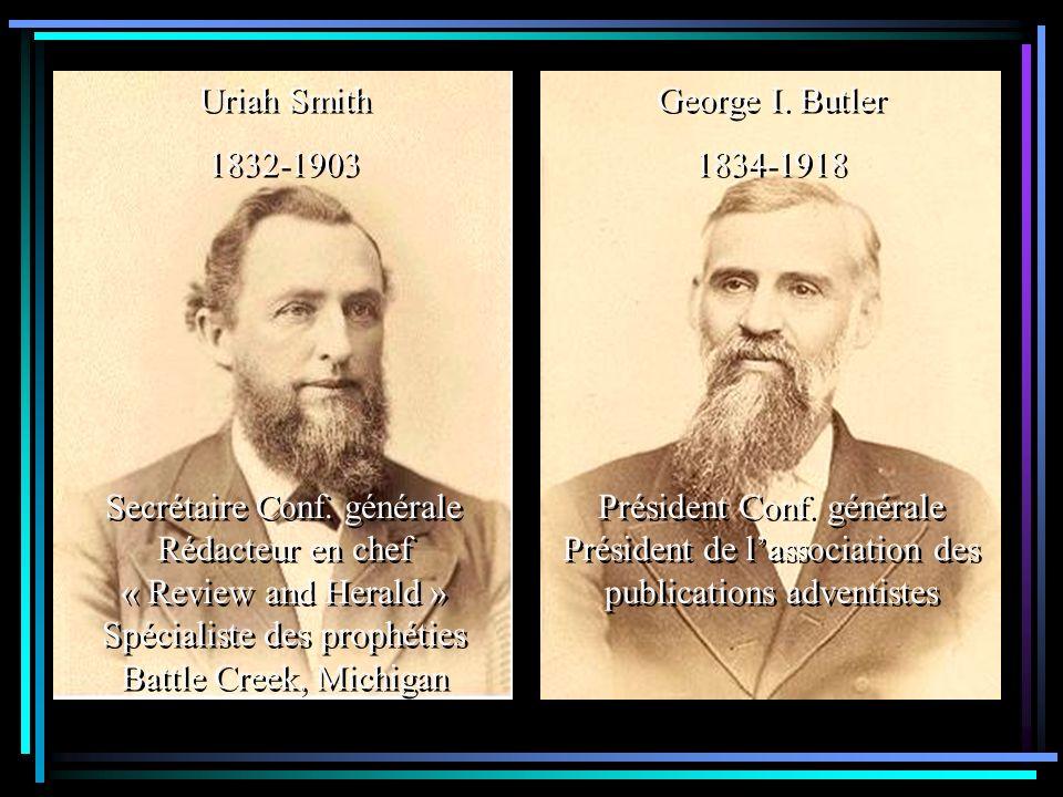 George I. Butler 1834-1918 George I. Butler 1834-1918 Uriah Smith 1832-1903 Uriah Smith 1832-1903 Secrétaire Conf. générale Rédacteur en chef « Review