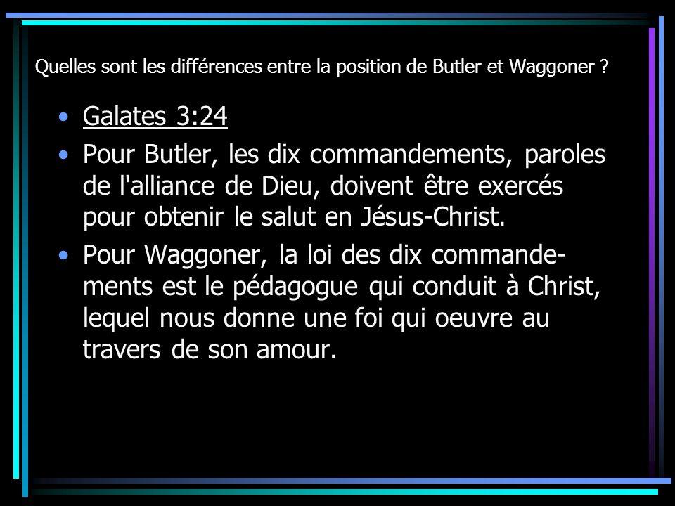 Quelles sont les différences entre la position de Butler et Waggoner ? Galates 3:24 Pour Butler, les dix commandements, paroles de l'alliance de Dieu,