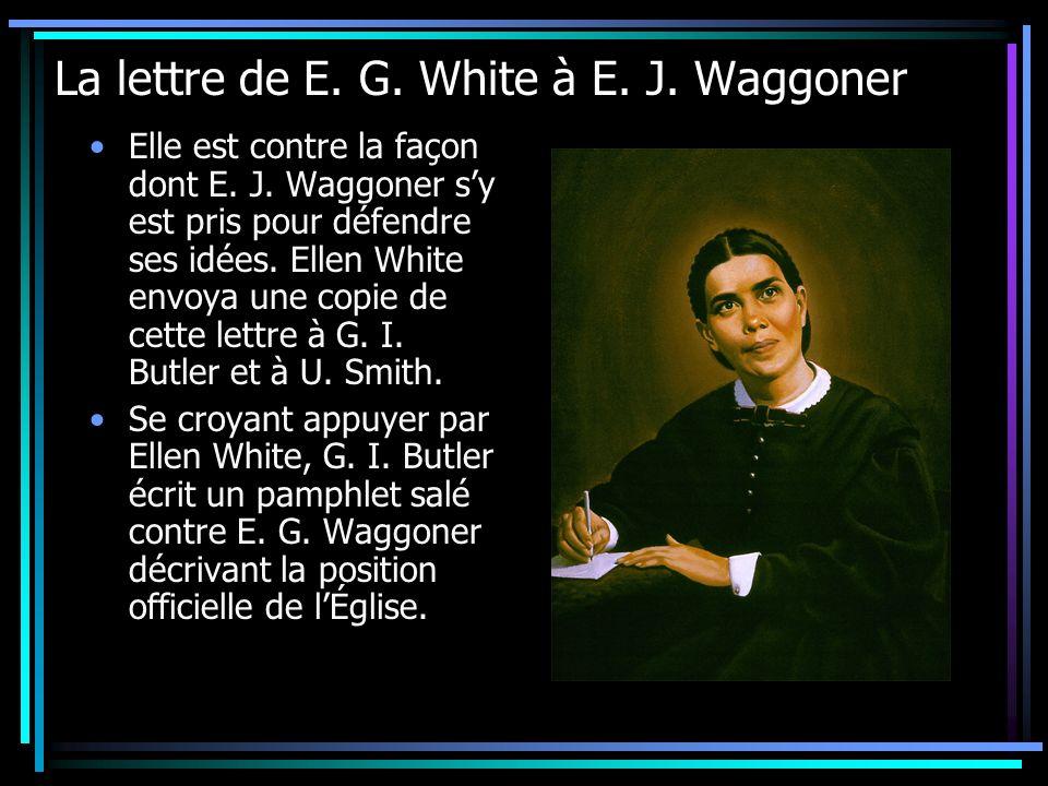 La lettre de E. G. White à E. J. Waggoner Elle est contre la façon dont E. J. Waggoner sy est pris pour défendre ses idées. Ellen White envoya une cop