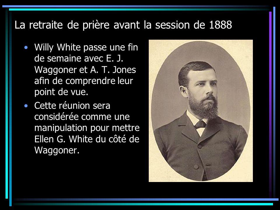 La retraite de prière avant la session de 1888 Willy White passe une fin de semaine avec E. J. Waggoner et A. T. Jones afin de comprendre leur point d