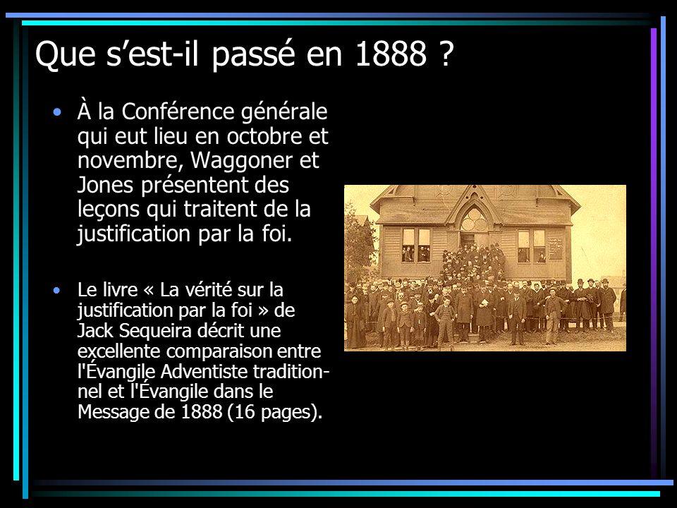 Que sest-il passé en 1888 ? À la Conférence générale qui eut lieu en octobre et novembre, Waggoner et Jones présentent des leçons qui traitent de la j