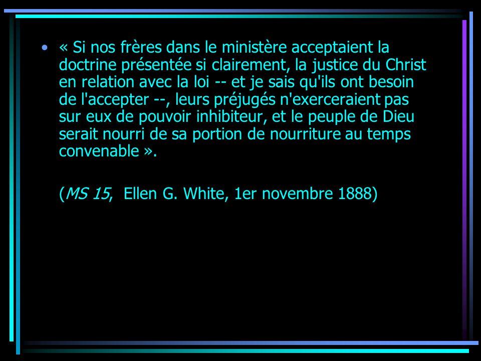 « Si nos frères dans le ministère acceptaient la doctrine présentée si clairement, la justice du Christ en relation avec la loi -- et je sais qu'ils o