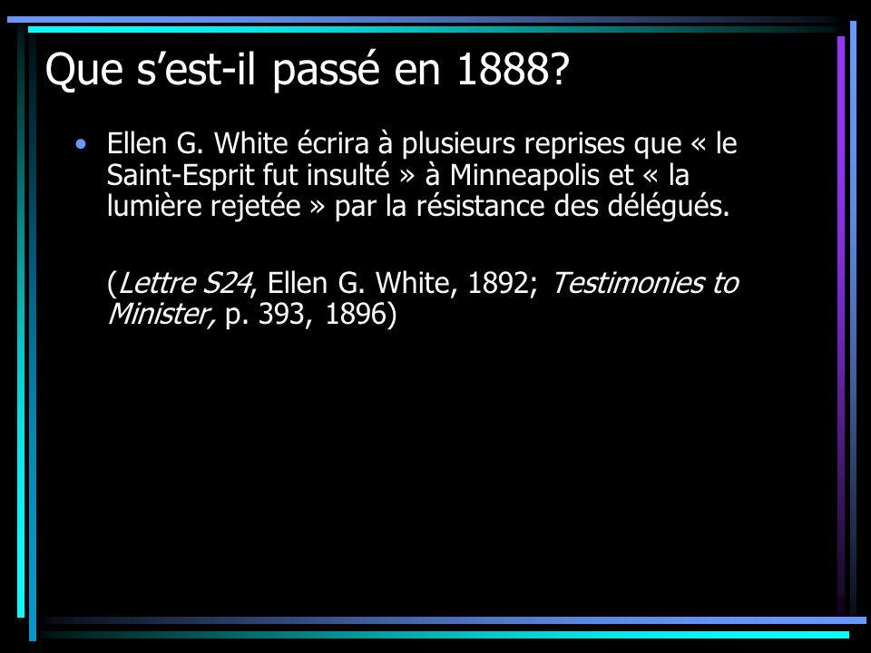 Que sest-il passé en 1888? Ellen G. White écrira à plusieurs reprises que « le Saint-Esprit fut insulté » à Minneapolis et « la lumière rejetée » par