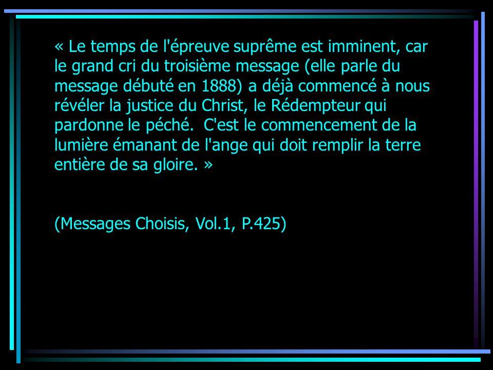 « Le temps de l'épreuve suprême est imminent, car le grand cri du troisième message (elle parle du message débuté en 1888) a déjà commencé à nous révé
