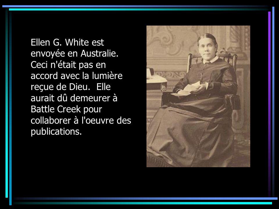 Ellen G. White est envoyée en Australie. Ceci n'était pas en accord avec la lumière reçue de Dieu. Elle aurait dû demeurer à Battle Creek pour collabo
