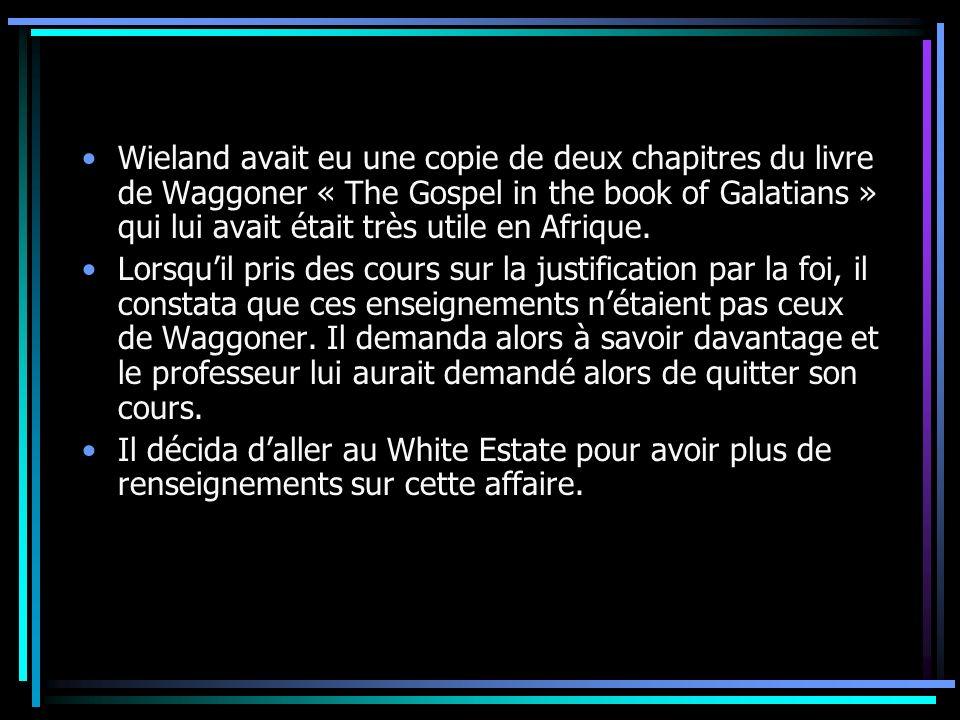 Wieland avait eu une copie de deux chapitres du livre de Waggoner « The Gospel in the book of Galatians » qui lui avait était très utile en Afrique. L