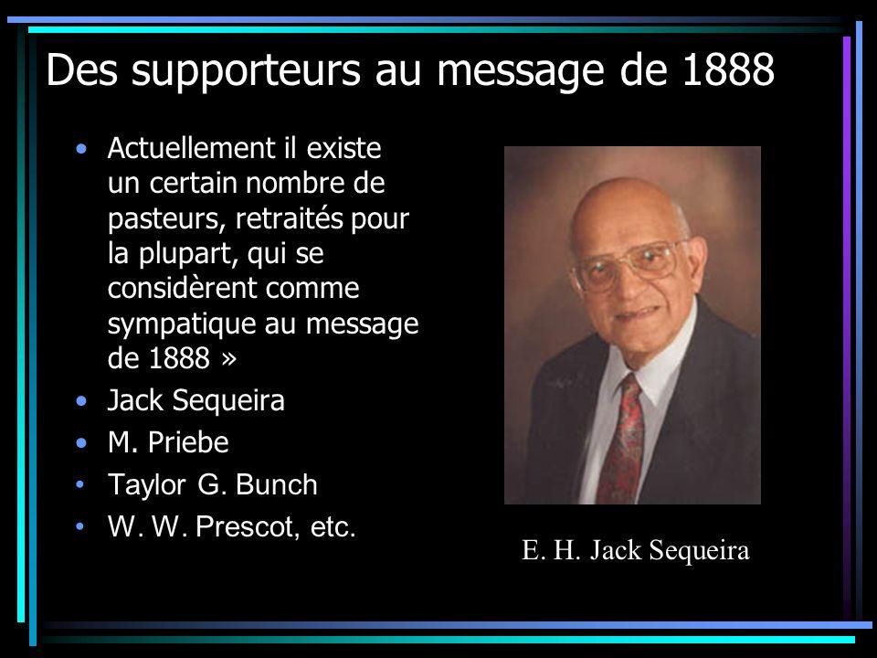 Des supporteurs au message de 1888 Actuellement il existe un certain nombre de pasteurs, retraités pour la plupart, qui se considèrent comme sympatiqu