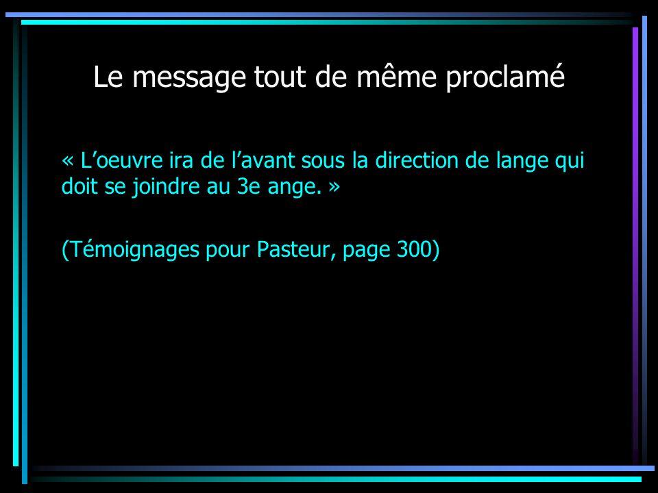 « Loeuvre ira de lavant sous la direction de lange qui doit se joindre au 3e ange. » (Témoignages pour Pasteur, page 300) Le message tout de même proc