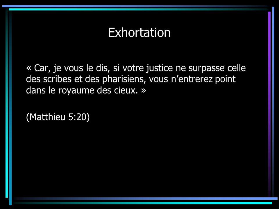 « Car, je vous le dis, si votre justice ne surpasse celle des scribes et des pharisiens, vous nentrerez point dans le royaume des cieux. » (Matthieu 5