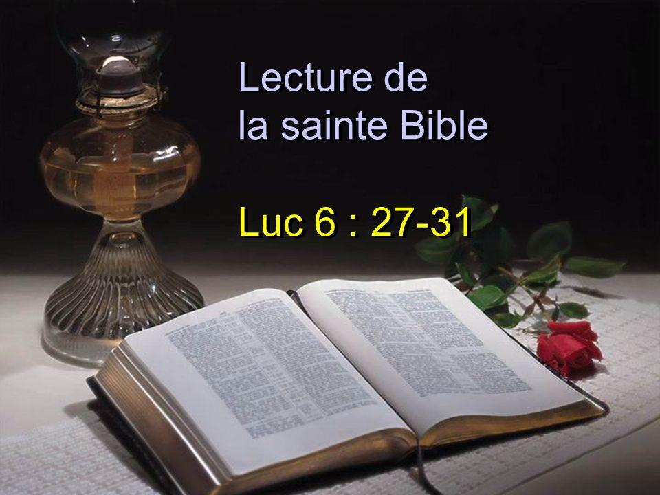 Lecture de la sainte Bible Luc 6 : 27-31