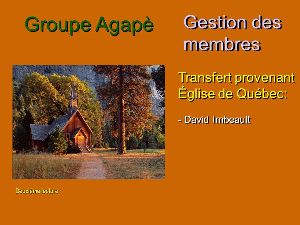 Gestion des membres Groupe Agapè Transfert provenant Église de Québec: - David Imbeault Transfert provenant Église de Québec: - David Imbeault Deuxièm
