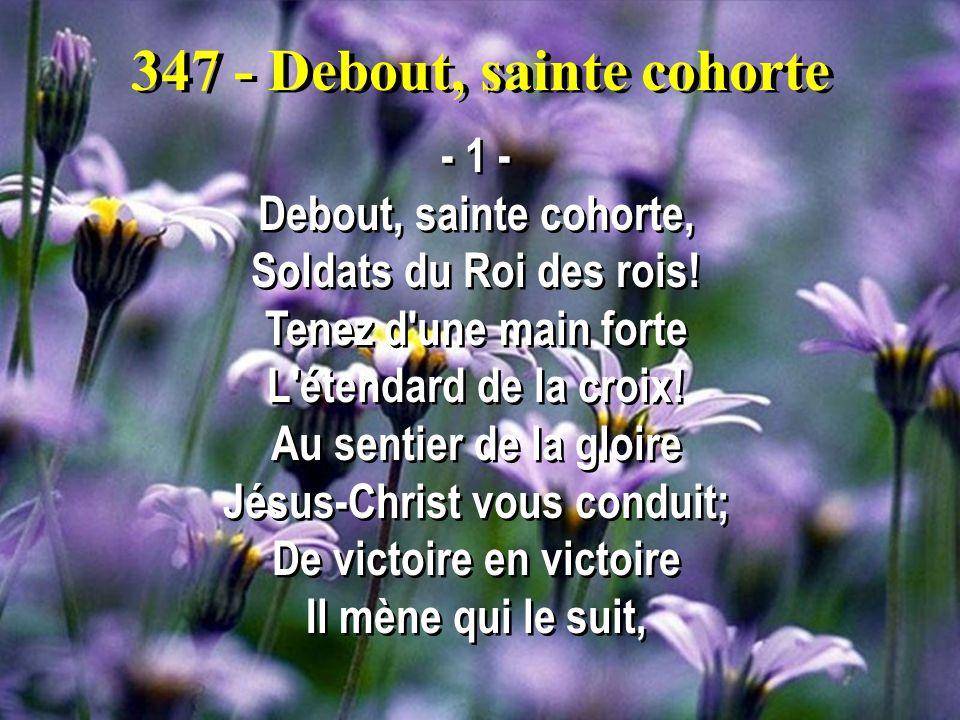 347 - Debout, sainte cohorte - 1 - Debout, sainte cohorte, Soldats du Roi des rois.