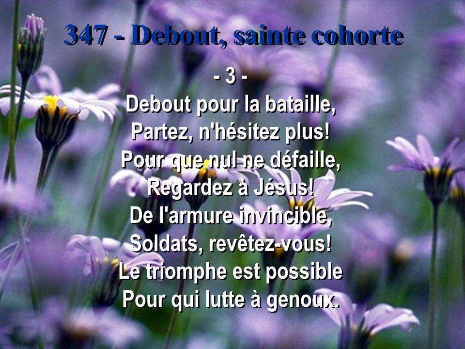 347 - Debout, sainte cohorte - 3 - Debout pour la bataille, Partez, n hésitez plus.