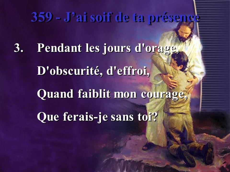 359 - Jai soif de ta présence Chaque jour, à chaque heure, Oh.
