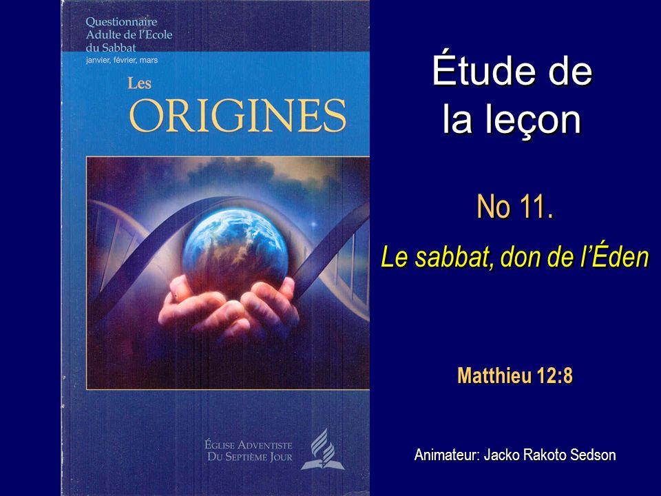 Étude de la leçon No 11. Le sabbat, don de lÉden No 11. Le sabbat, don de lÉden Animateur: Jacko Rakoto Sedson Matthieu 12:8