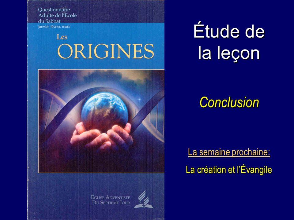 Étude de la leçon Conclusion La semaine prochaine: La création et lÉvangile La semaine prochaine: La création et lÉvangile