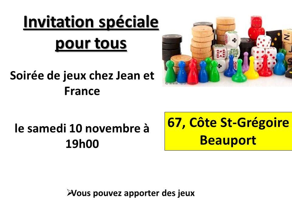 Invitation spéciale pour tous Soirée de jeux chez Jean et France le samedi 10 novembre à 19h00 67, Côte St-Grégoire Beauport Vous pouvez apporter des