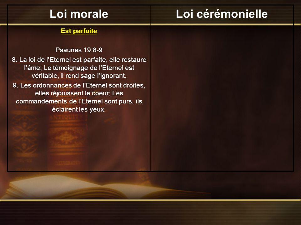 Loi moraleLoi cérémonielle Est parfaite Psaunes 19:8-9 8.