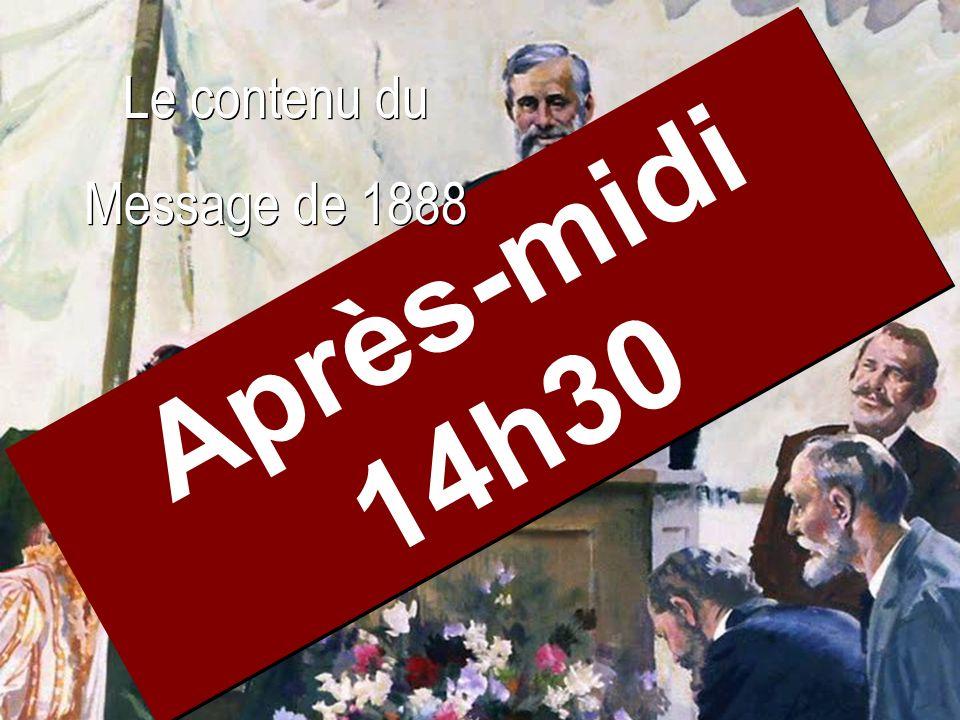 Après-midi 14h30 Le contenu du Message de 1888 Le contenu du Message de 1888