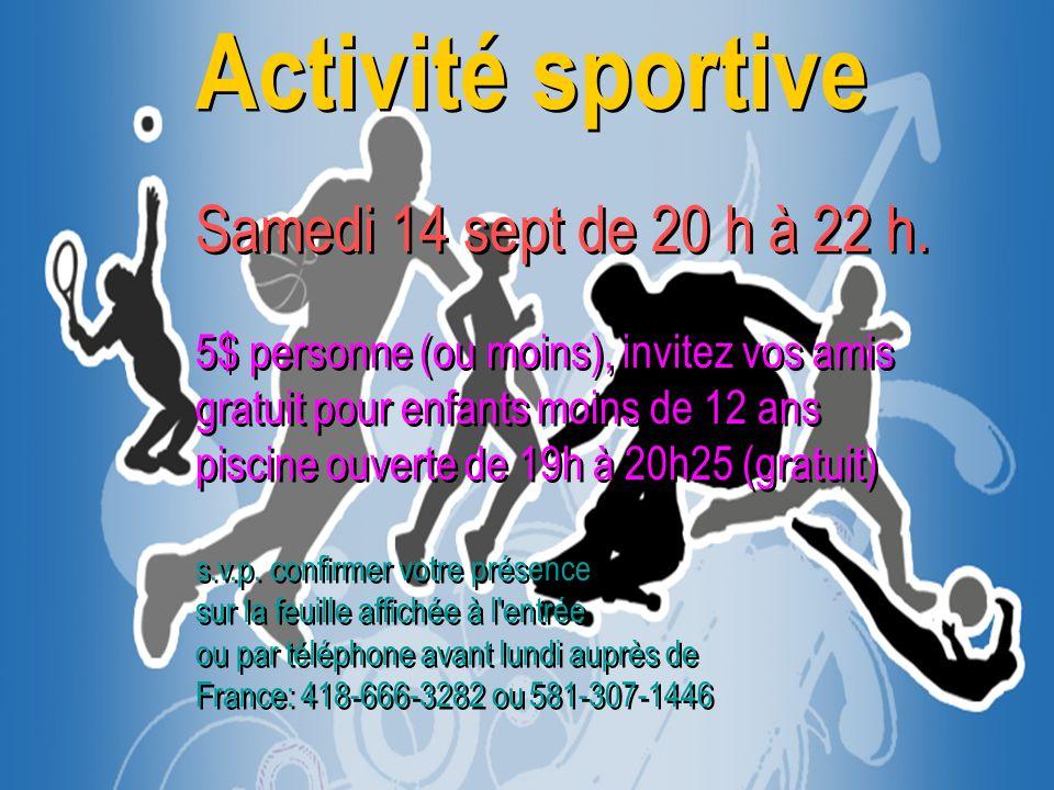 Activité sportive Samedi 14 sept de 20 h à 22 h. 5$ personne (ou moins), invitez vos amis gratuit pour enfants moins de 12 ans piscine ouverte de 19h