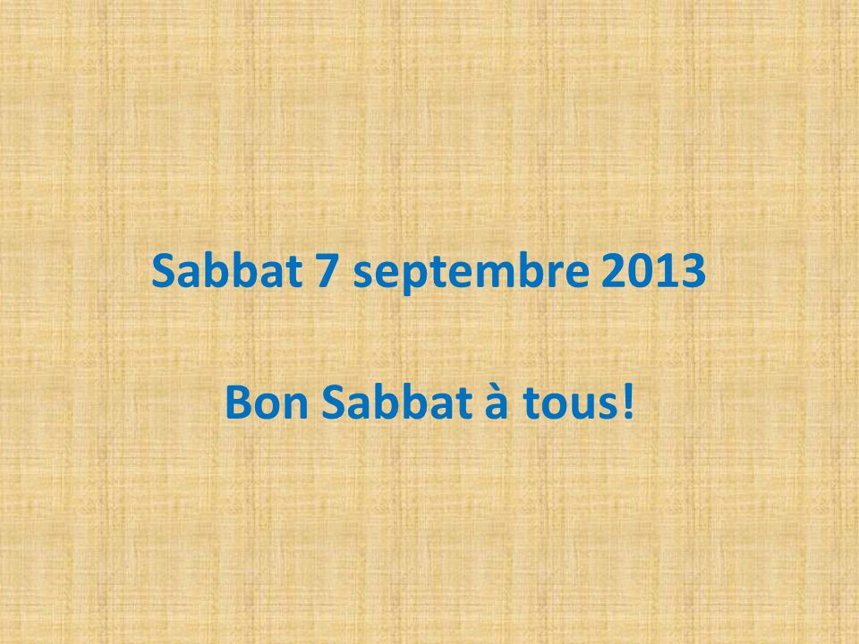 Sabbat 7 septembre 2013 Bon Sabbat à tous!