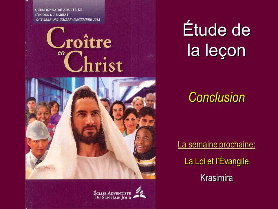 Étude de la leçon Conclusion La semaine prochaine: La Loi et lÉvangile Krasimira La semaine prochaine: La Loi et lÉvangile Krasimira