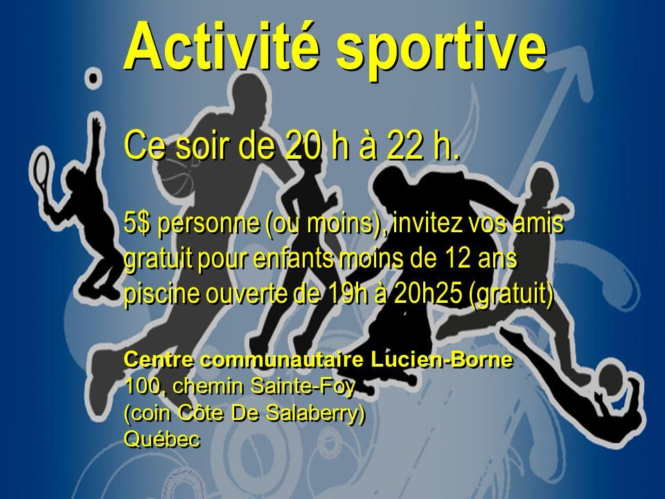 Activité sportive Ce soir de 20 h à 22 h. 5$ personne (ou moins), invitez vos amis gratuit pour enfants moins de 12 ans piscine ouverte de 19h à 20h25