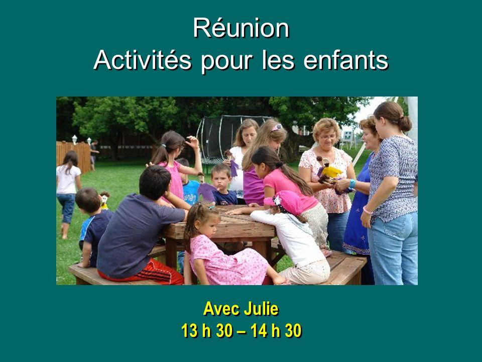 Réunion Activités pour les enfants Réunion Activités pour les enfants Avec Julie 13 h 30 – 14 h 30 Avec Julie 13 h 30 – 14 h 30