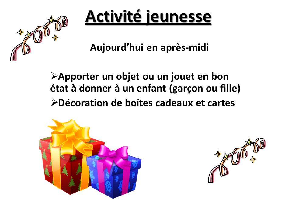 Activité jeunesse Aujourdhui en après-midi Apporter un objet ou un jouet en bon état à donner à un enfant (garçon ou fille) Décoration de boîtes cadea