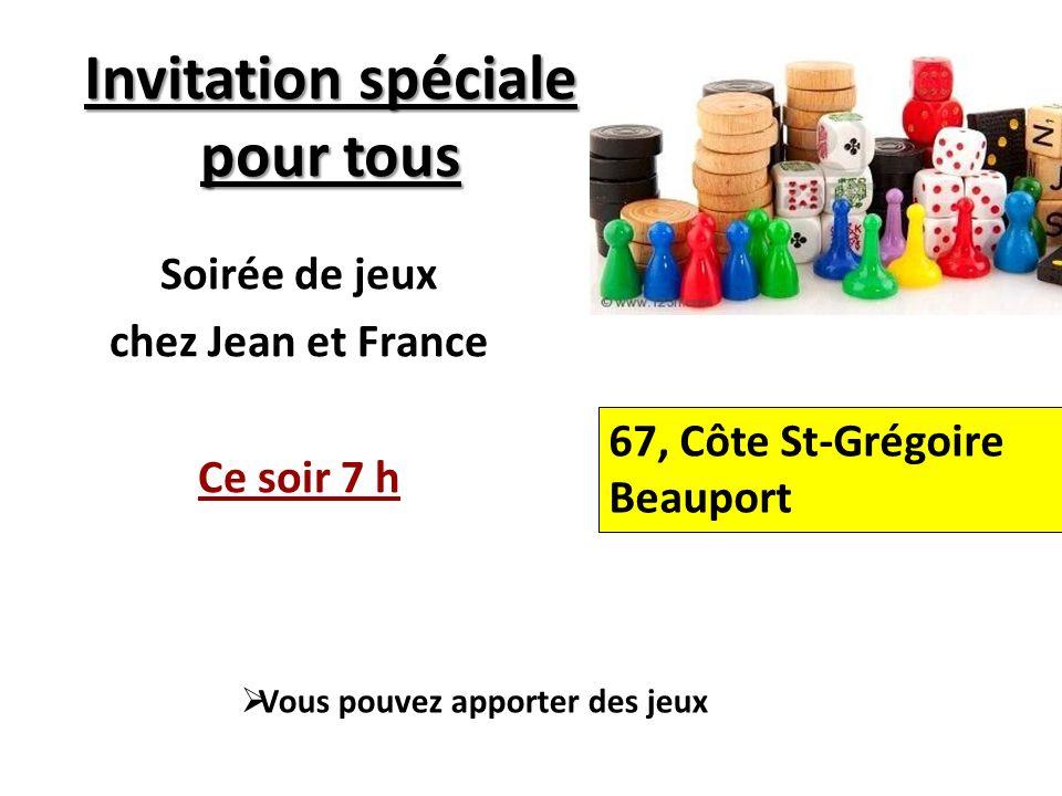 Invitation spéciale pour tous Soirée de jeux chez Jean et France Ce soir 7 h 67, Côte St-Grégoire Beauport Vous pouvez apporter des jeux