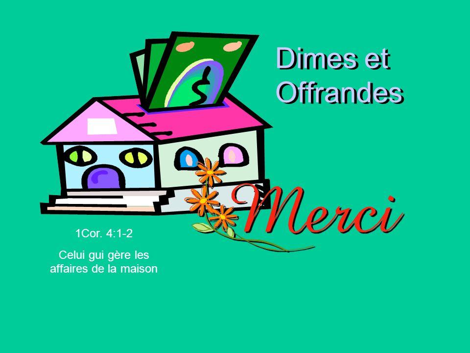 Dimes et Offrandes 1Cor. 4:1-2 Celui gui gère les affaires de la maison