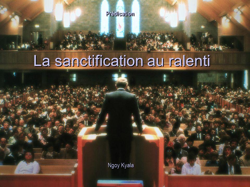 La sanctification au ralenti Ngoy Kyala Prédication