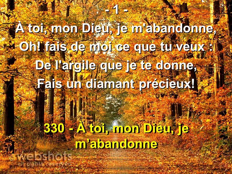 330 - À toi, mon Dieu, je mabandonne - 1 - À toi, mon Dieu, je m abandonne, Oh.