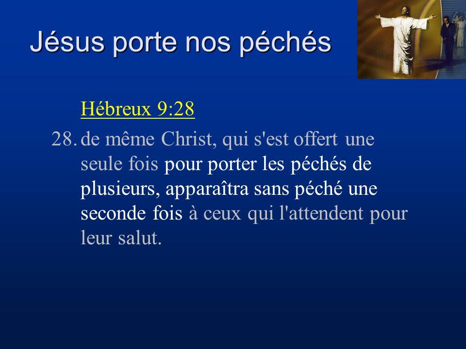 Jésus porte nos péchés Hébreux 9:28 28.de même Christ, qui s'est offert une seule fois pour porter les péchés de plusieurs, apparaîtra sans péché une