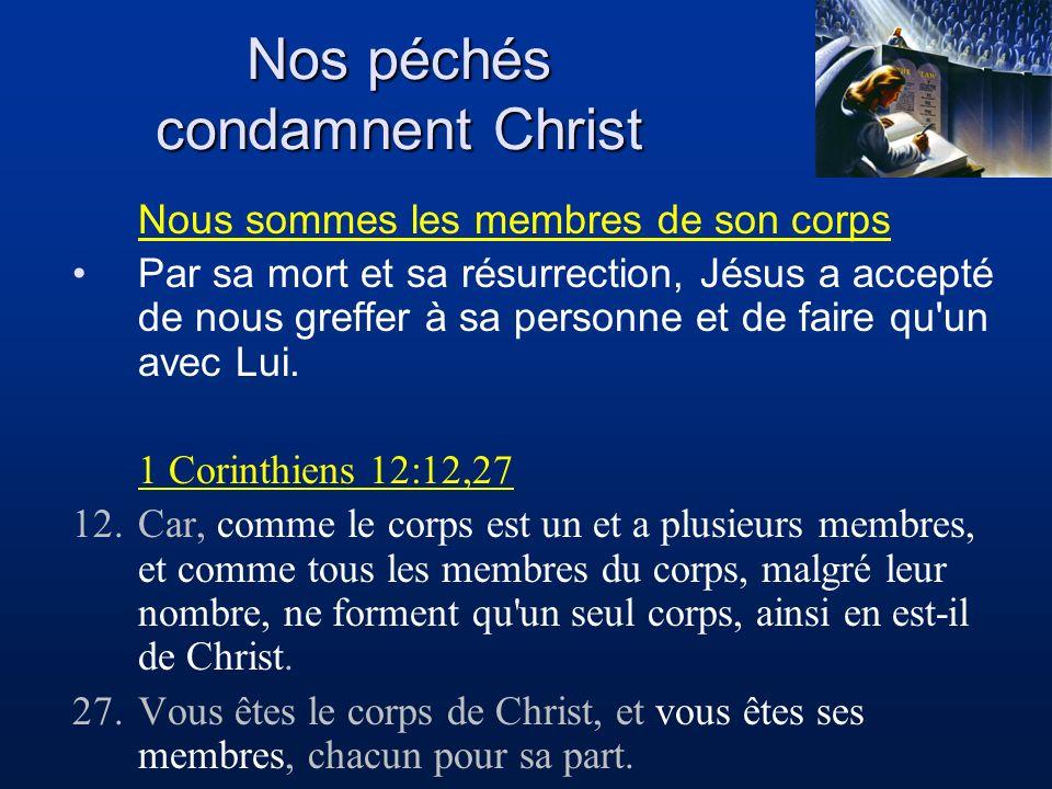 Nos péchés condamnent Christ Nous sommes les membres de son corps Par sa mort et sa résurrection, Jésus a accepté de nous greffer à sa personne et de