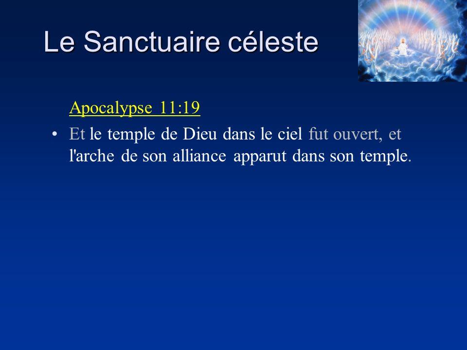 Le Sanctuaire céleste Apocalypse 11:19 Et le temple de Dieu dans le ciel fut ouvert, et l'arche de son alliance apparut dans son temple.